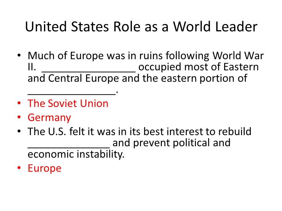 United States Role as a World Leader Much of Europe was in ruins following World War II.