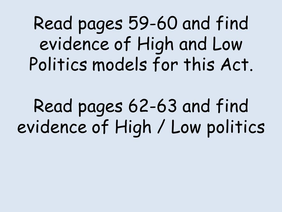 Read pages 59-60 and find evidence of High and Low Politics models for this Act. Read pages 62-63 and find evidence of High / Low politics