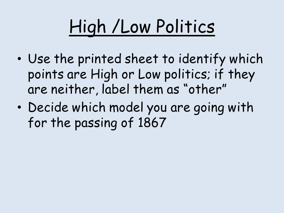 """High /Low Politics Use the printed sheet to identify which points are High or Low politics; if they are neither, label them as """"other"""" Decide which mo"""