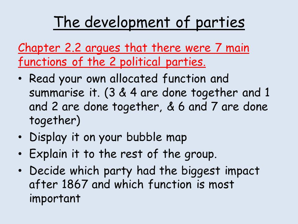 The development of parties Chapter 2.2 argues that there were 7 main functions of the 2 political parties. Read your own allocated function and summar