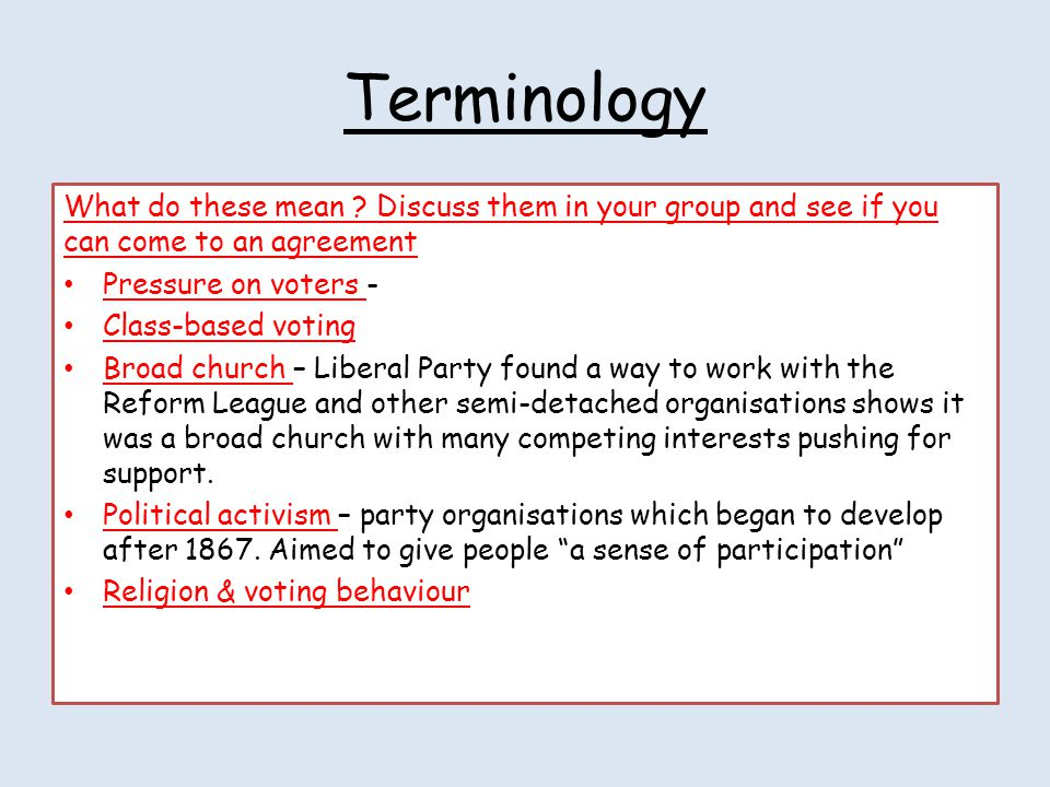 Terminology What do these mean ? Discuss them in your group and see if you can come to an agreement Pressure on voters - Class-based voting Broad chur