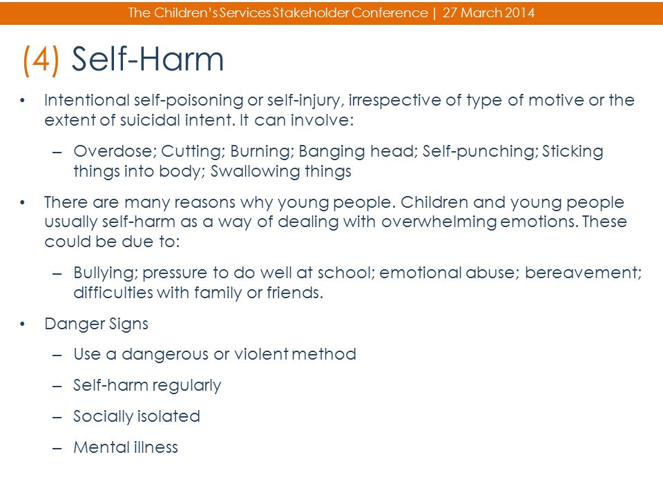 The Children's Services Stakeholder Conference | 27 March 2014 (4) Self-Harm Intentional self-poisoning or self-injury, irrespective of type of motive