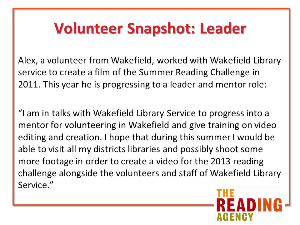 Volunteer Snapshot: Leader Alex, a volunteer from Wakefield, worked with Wakefield Library service to create a film of the Summer Reading Challenge in 2011.