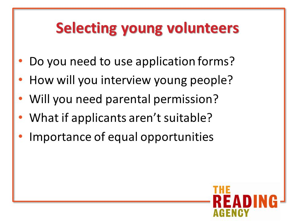 Selecting young volunteers Do you need to use application forms.