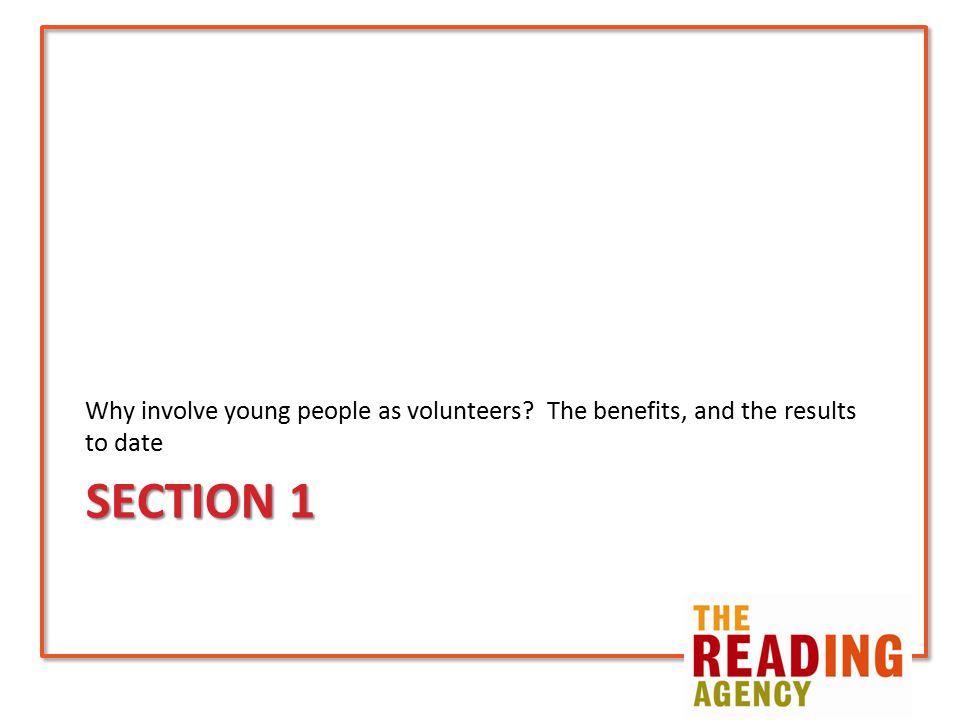 SECTION 1 Why involve young people as volunteers The benefits, and the results to date