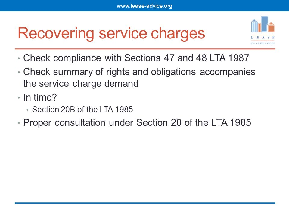 Recovering service charges Check compliance with Sections 47 and 48 LTA 1987 Check summary of rights and obligations accompanies the service charge demand In time.