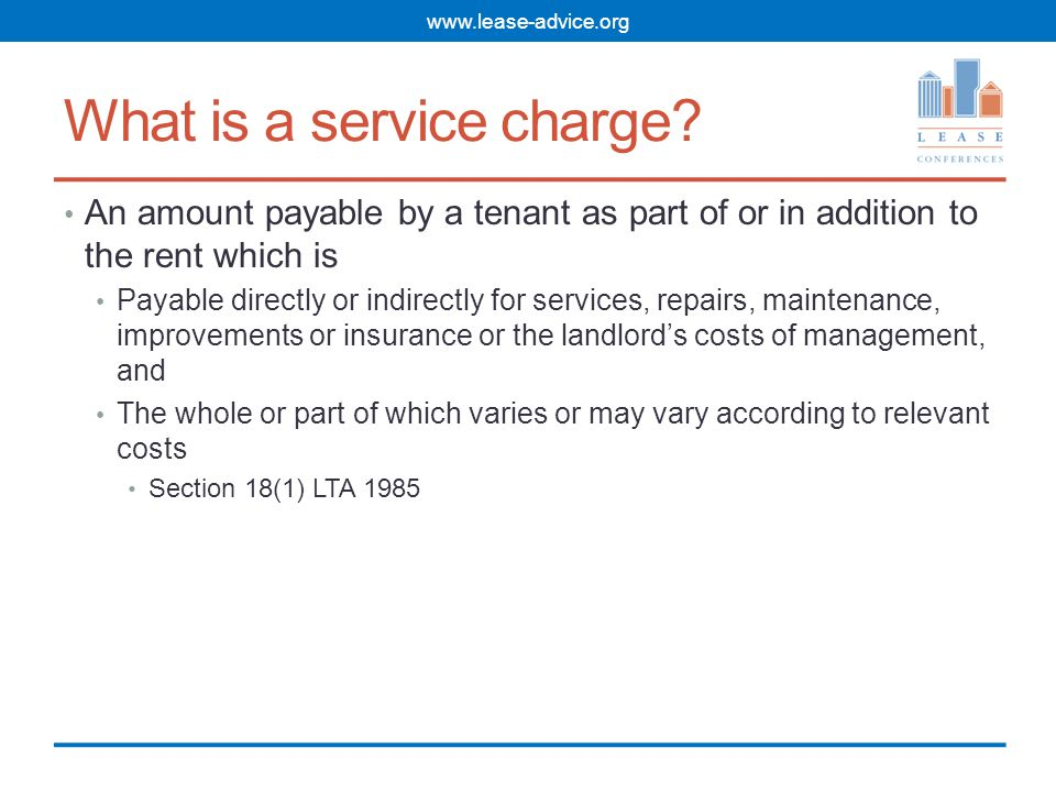Service charge demands Sections 47 and 48 LTA 1987 Section 21B LTA 1985 introduced by the 2002 Act Landlord must provide with each service charge demand a summary of rights and obligations Prescribed content Printed or typewritten in a font no smaller than 10 point Non-compliance means right to withhold payment and the terms in the lease for enforcement such as interest do not apply until summary served www.lease-advice.org