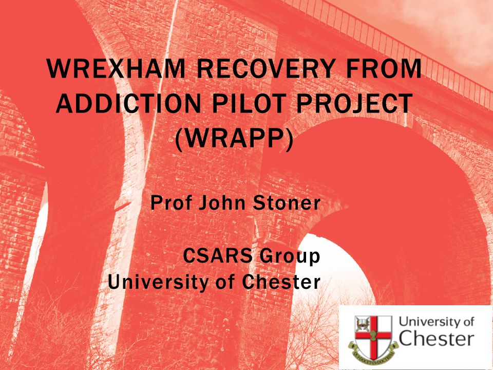 WRAPP:  a partnership Twelve Step Facilitation (TSF) pilot project  funded by Welsh Government  delivered on behalf of the North Wales Area Planning Board PARTNERS:  Wrexham County Borough Council, Substance Misuse Advisory Team (WCBC SMAT),  AVOW - Association of Voluntary Organisations in Wrexham  CSARS Group, University of Chester.
