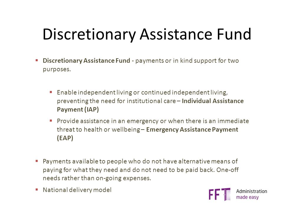 Discretionary Assistance Fund  Discretionary Assistance Fund - payments or in kind support for two purposes.