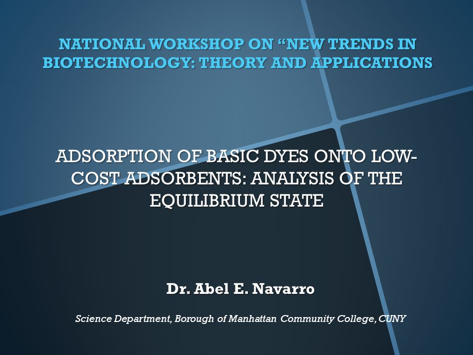ADSORPTION OF BASIC DYES ONTO LOW- COST ADSORBENTS: ANALYSIS OF THE EQUILIBRIUM STATE NATIONAL WORKSHOP ON NEW TRENDS IN BIOTECHNOLOGY: THEORY AND APPLICATIONS Dr.