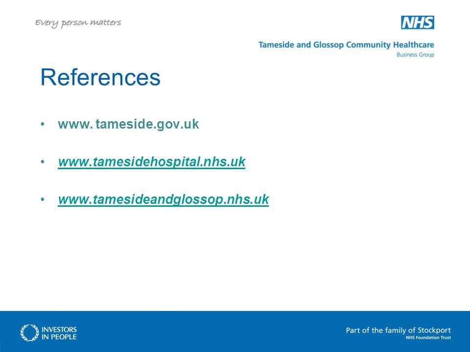 References www. tameside.gov.uk www.tamesidehospital.nhs.uk www.tamesideandglossop.nhs.uk