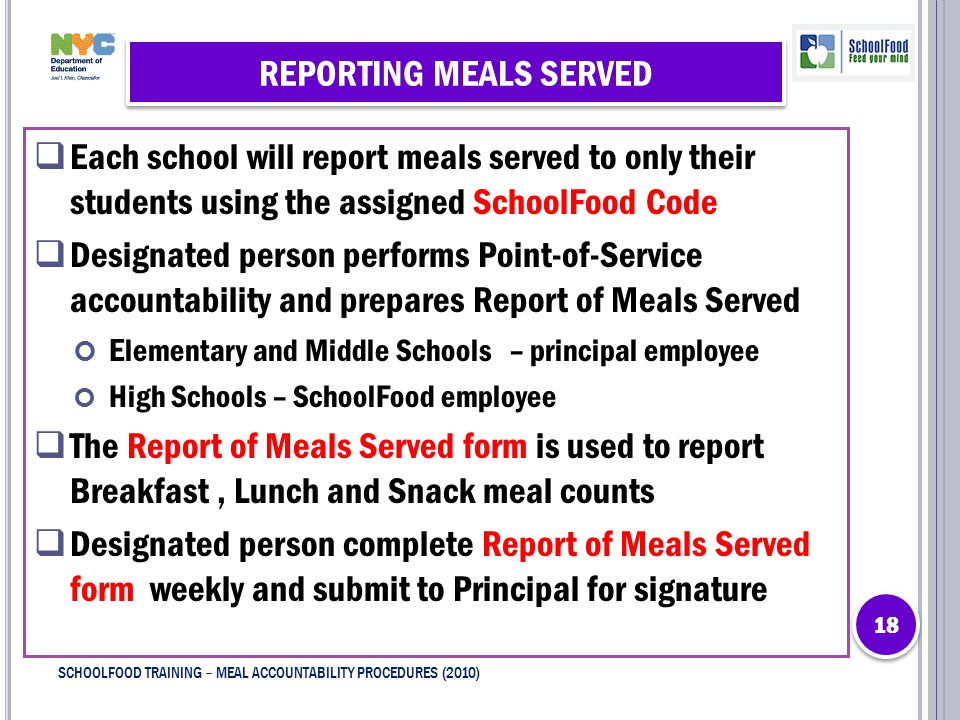REPORTING MEALS SERVED  Each school will report meals served to only their students using the assigned SchoolFood Code  Designated person performs P