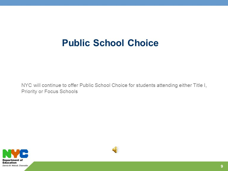 Public School Choice NYC will continue to offer Public School Choice for students attending either Title I, Priority or Focus Schools 9