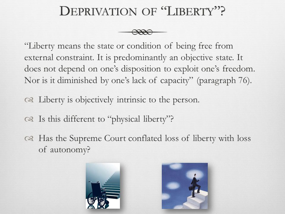 """D EPRIVATION OF """"L IBERTY """"?D EPRIVATION OF """"L IBERTY """"? """"Liberty means the state or condition of being free from external constraint. It is predomina"""