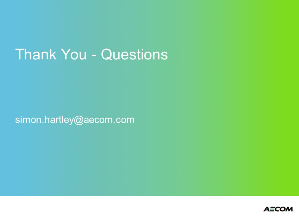 Thank You - Questions simon.hartley@aecom.com