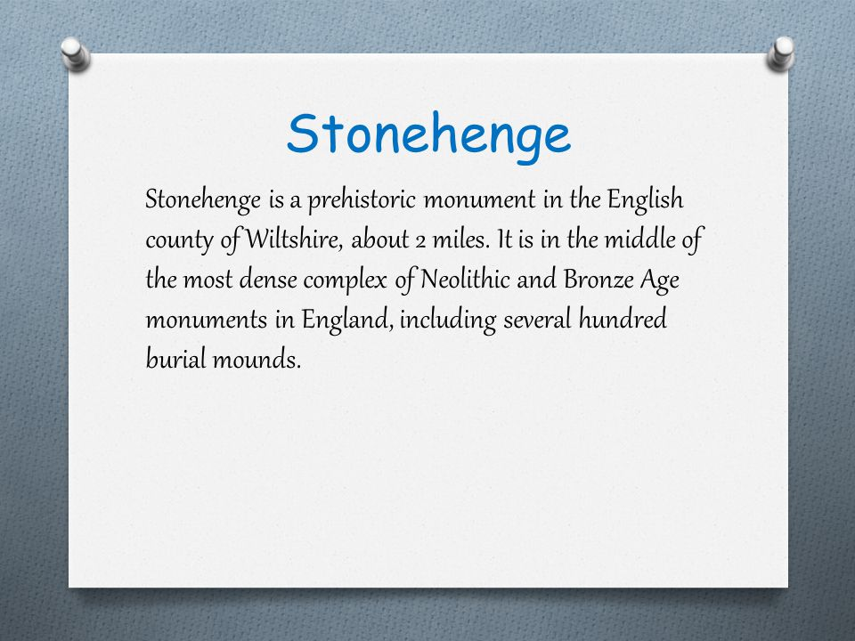 Stonehenge is a prehistoric monument in the English county of Wiltshire, about 2 miles.