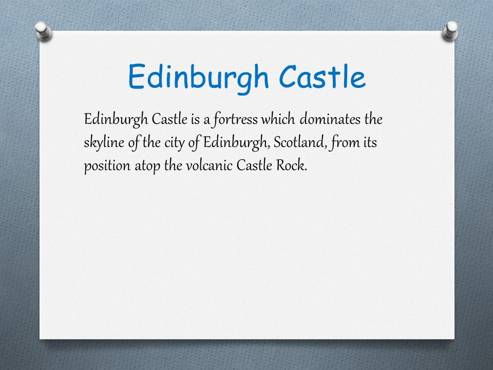 Edinburgh Castle is a fortress which dominates the skyline of the city of Edinburgh, Scotland, from its position atop the volcanic Castle Rock.