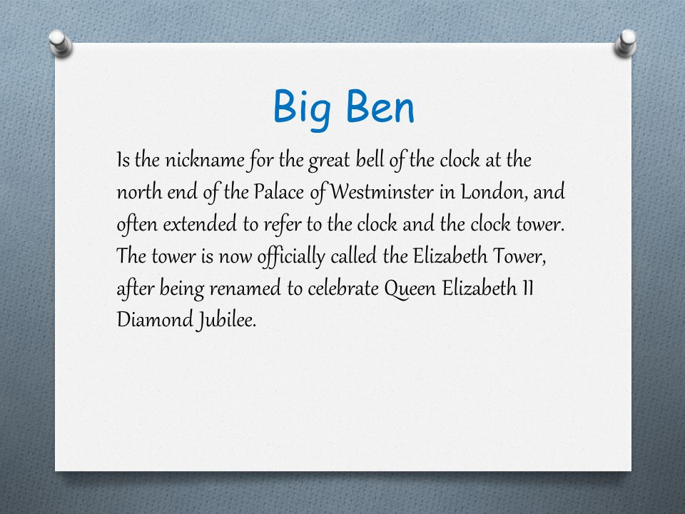 Is the nickname for the great bell of the clock at the north end of the Palace of Westminster in London, and often extended to refer to the clock and the clock tower.