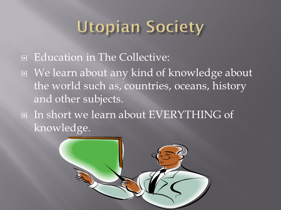  Education in The Collective:  We learn about any kind of knowledge about the world such as, countries, oceans, history and other subjects.