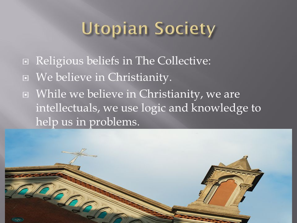  Religious beliefs in The Collective:  We believe in Christianity.