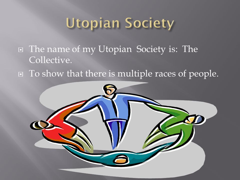  The name of my Utopian Society is: The Collective.