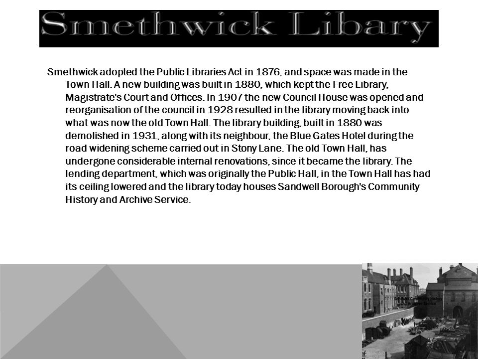 Smethwick adopted the Public Libraries Act in 1876, and space was made in the Town Hall.