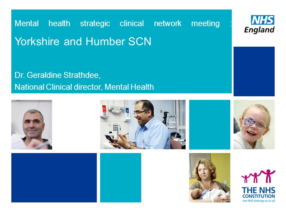 Mental health strategic clinical network meeting : Yorkshire and Humber SCN Dr. Geraldine Strathdee, National Clinical director, Mental Health
