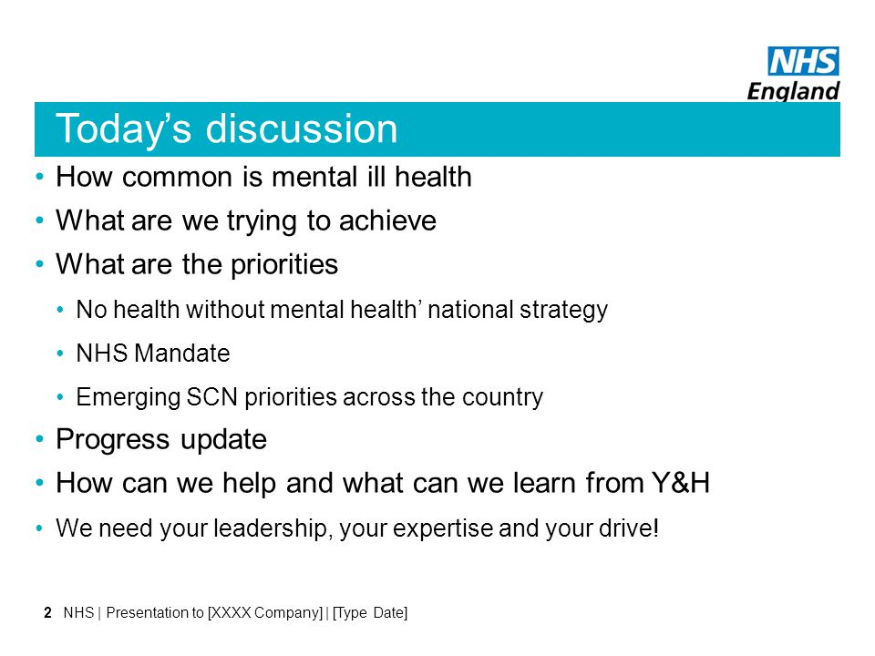 Today's discussion How common is mental ill health What are we trying to achieve What are the priorities No health without mental health' national str