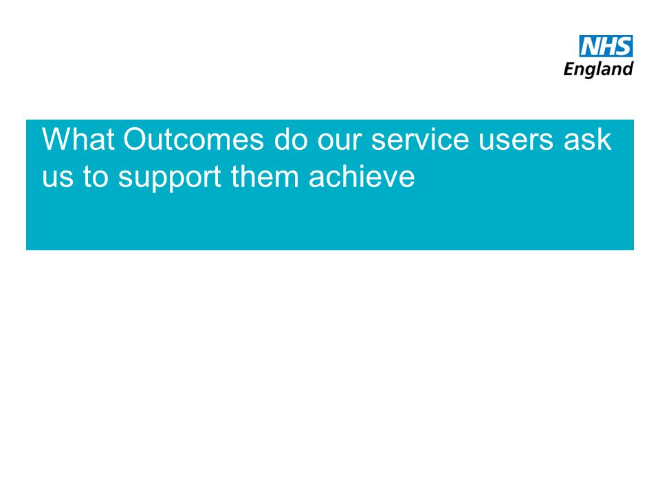 What Outcomes do our service users ask us to support them achieve
