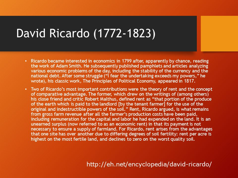 David Ricardo (1772-1823) Ricardo became interested in economics in 1799 after, apparently by chance, reading the work of Adam Smith. He subsequently