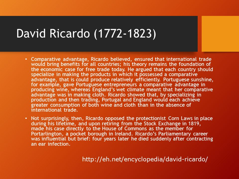 David Ricardo (1772-1823) Comparative advantage, Ricardo believed, ensured that international trade would bring benefits for all countries; his theory