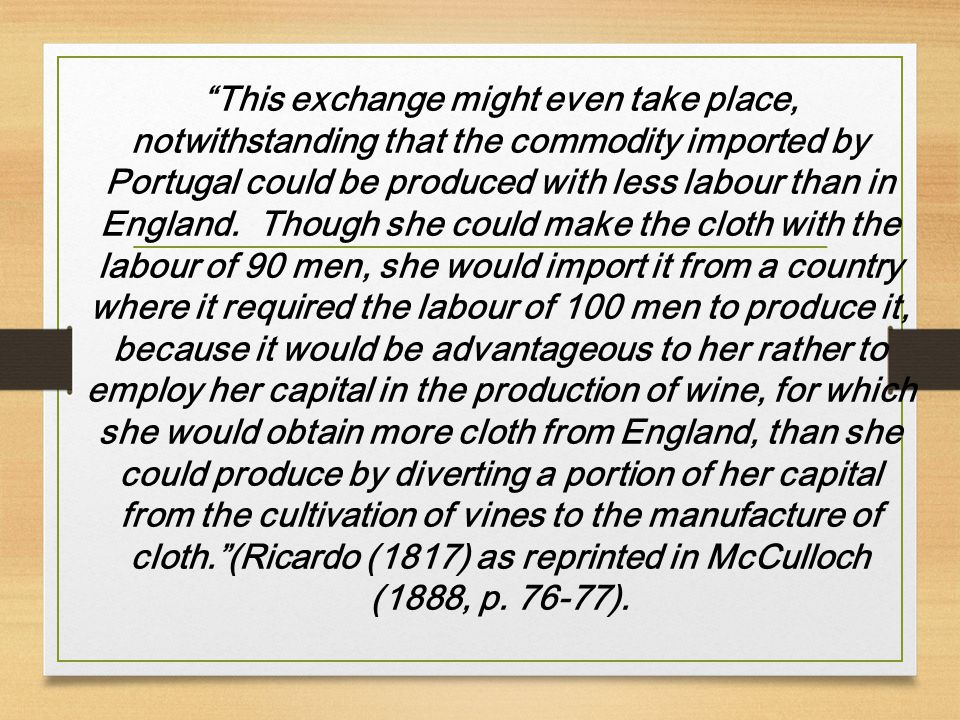 """""""This exchange might even take place, notwithstanding that the commodity imported by Portugal could be produced with less labour than in England. Thou"""