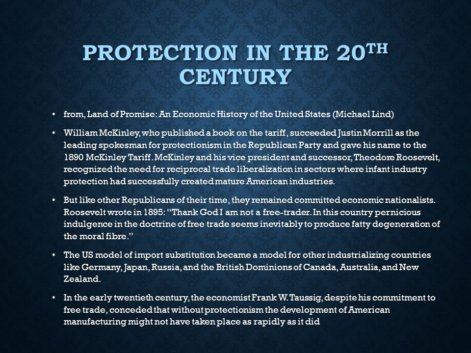 PROTECTION IN THE 20 TH CENTURY from, Land of Promise: An Economic History of the United States (Michael Lind) from, Land of Promise: An Economic Hist