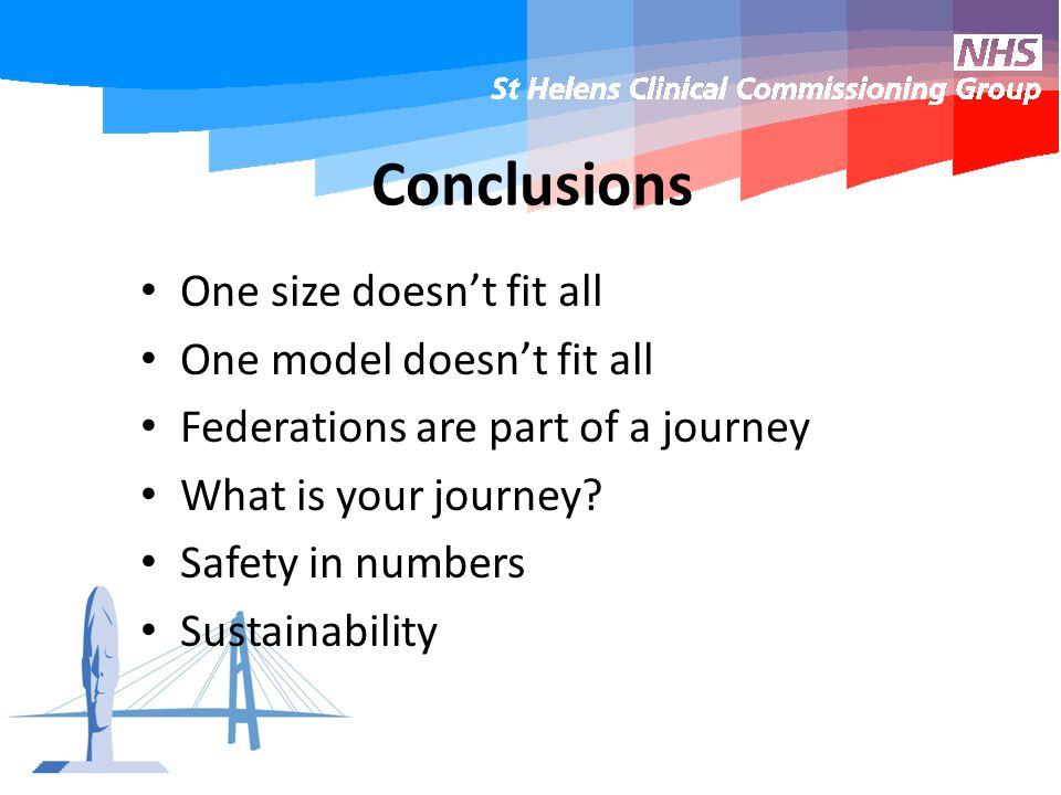 Conclusions One size doesn't fit all One model doesn't fit all Federations are part of a journey What is your journey.