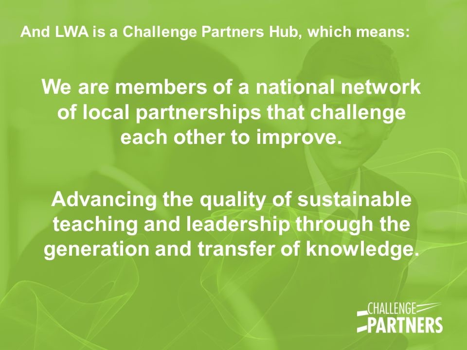 We are members of a national network of local partnerships that challenge each other to improve.