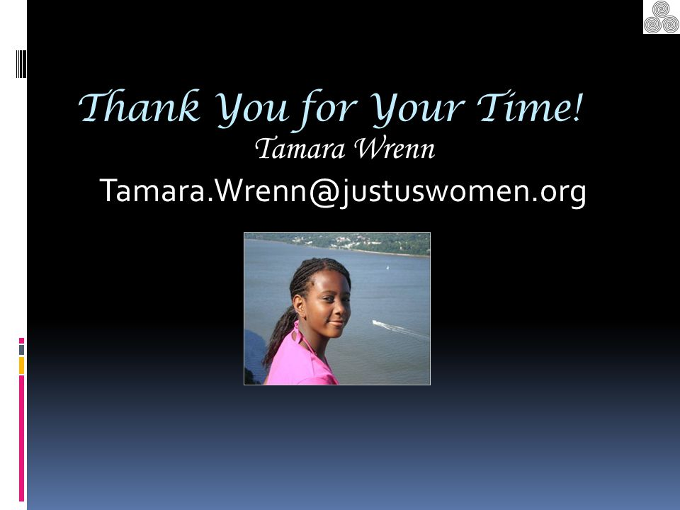 Thank You for Your Time! Tamara Wrenn Tamara.Wrenn@justuswomen.org