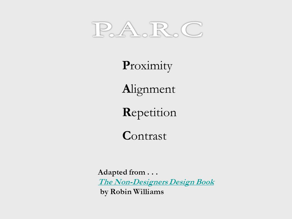 Adapted from... The Non-Designers Design Book by Robin Williams The Non-Designers Design Book Proximity Alignment Repetition Contrast