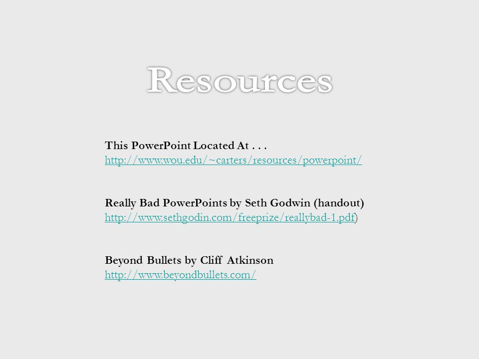 This PowerPoint Located At... http://www.wou.edu/~carters/resources/powerpoint/ http://www.wou.edu/~carters/resources/powerpoint/ Really Bad PowerPoin