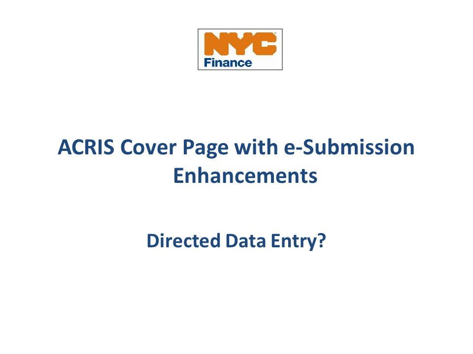 ACRIS Cover Page with e-Submission Enhancements Directed Data Entry?