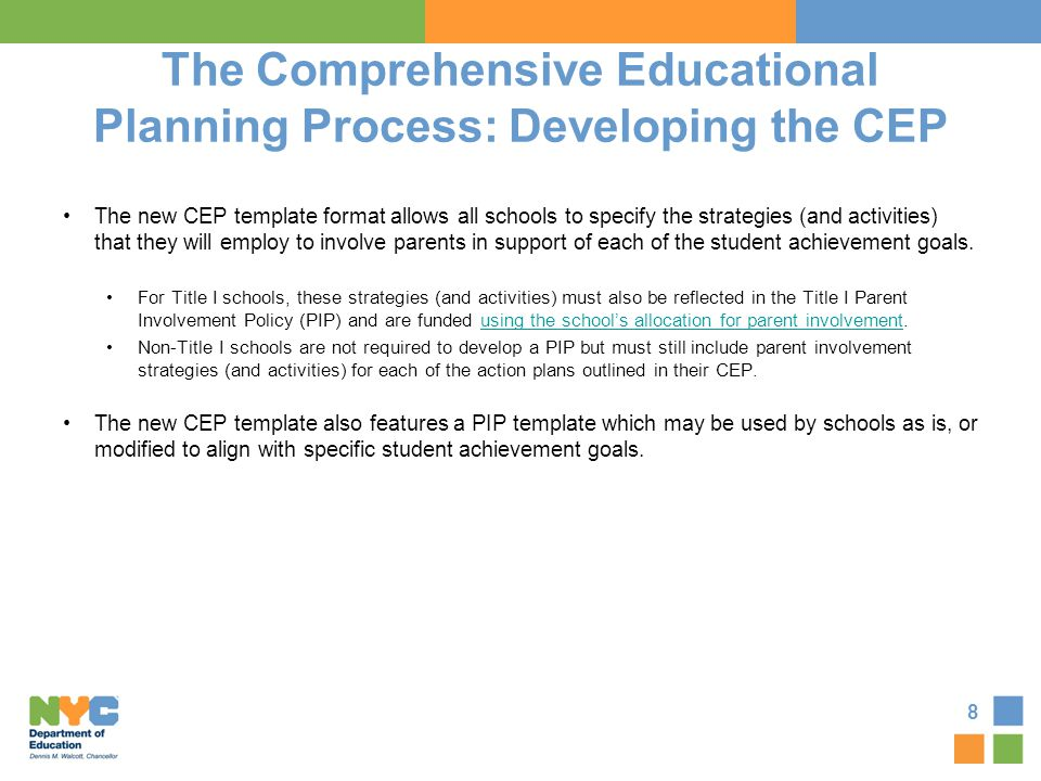 The Comprehensive Educational Planning Process: Developing the CEP The new CEP template format allows all schools to specify the strategies (and activ