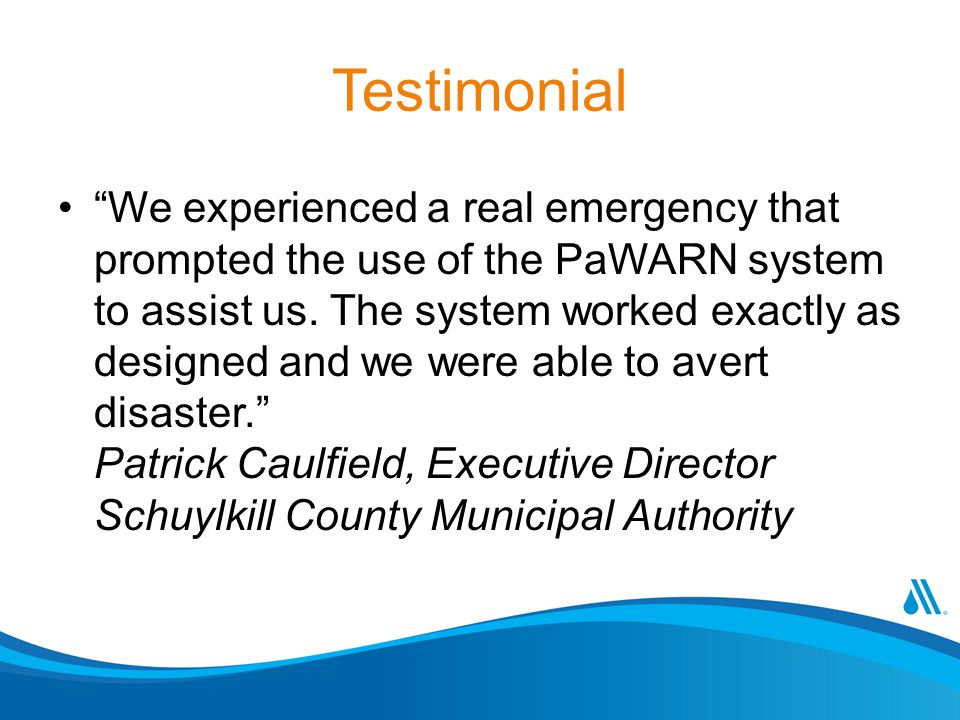 Testimonial We experienced a real emergency that prompted the use of the PaWARN system to assist us.