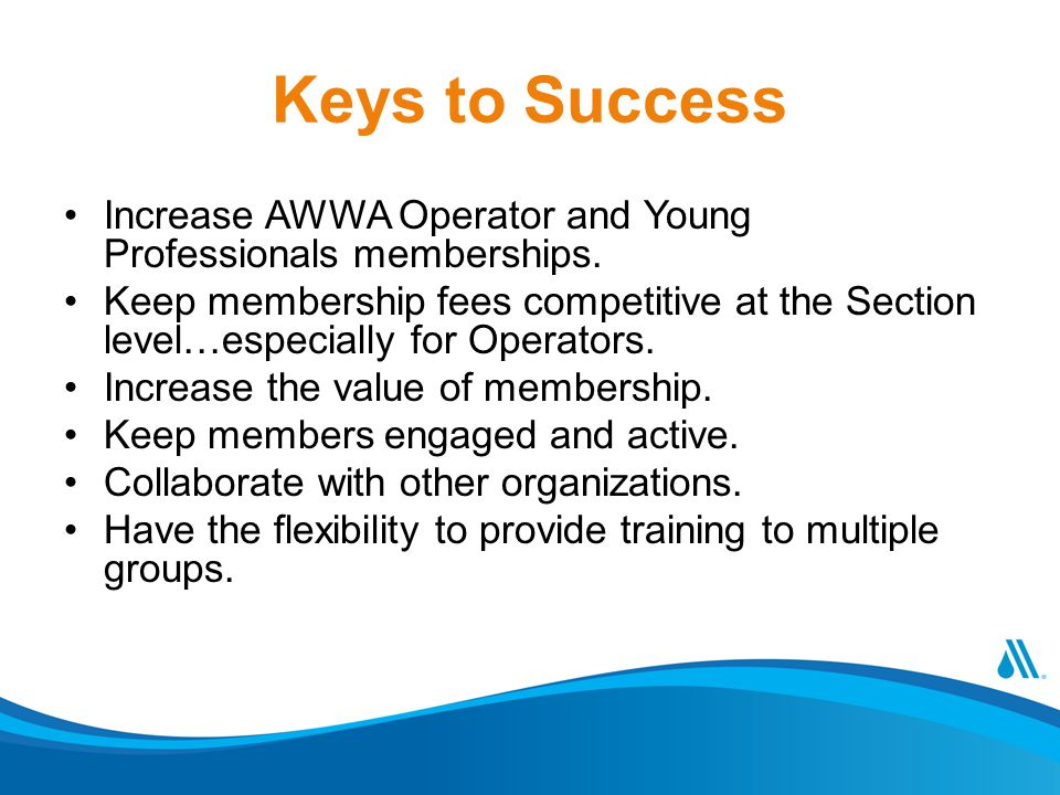 Keys to Success Increase AWWA Operator and Young Professionals memberships.