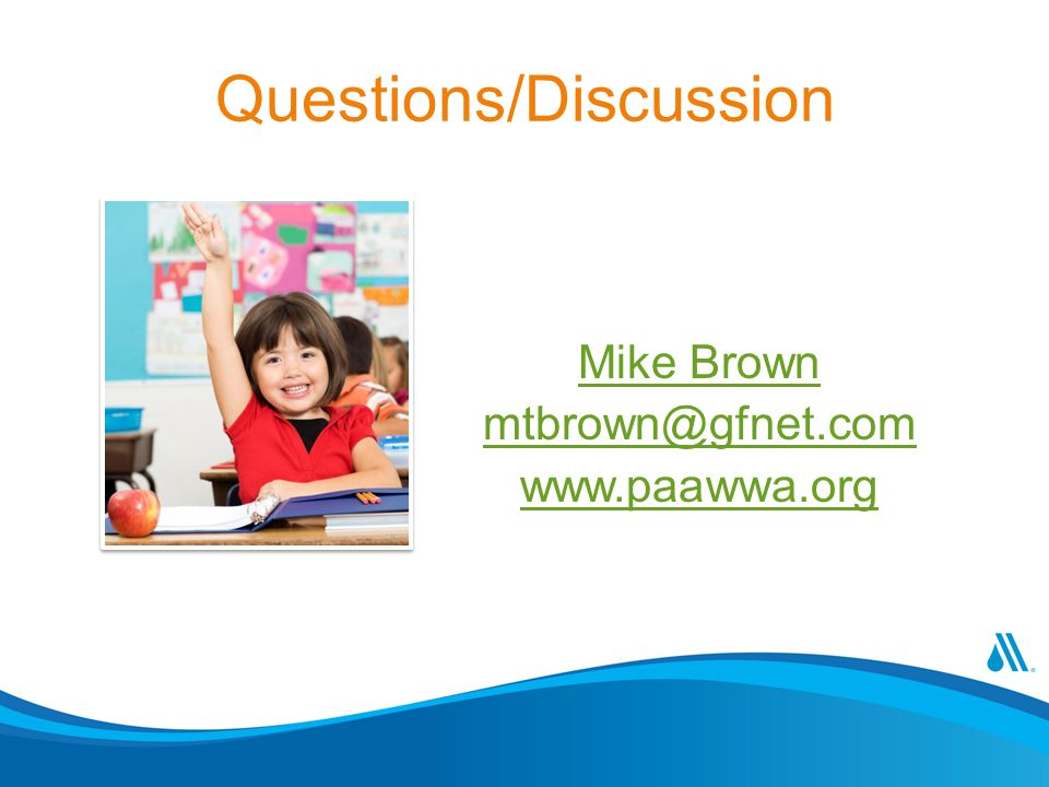 Questions/Discussion Mike Brown mtbrown@gfnet.com www.paawwa.org