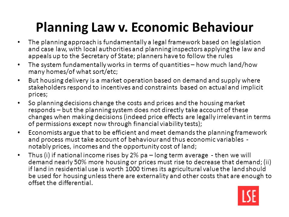 10 The UK: A Unique Planning System The fundamentals of the current system still lie in the 1947 Town and Country Planning Act (although greenbelts, affordable housing and garden cities go back a lot further); Nationalisation of development rights – so separation of ownership and rights to use land; Planning permission required for any change of use; Development control based on density, dwelling types, amenity, access to transport etc – but not on economic variables and not on tenure; In addition building regulations and codes; General objectives to ensure the socially desirable (optimal) allocation of land and to ensure all households can be properly accommodated; Originally the main emphasis was on distributional issues – particularly ensuring access to housing for all – with associated large scale public sector building programmes (own land/give permission/build) – but also taxing land values to support government spending programmes.