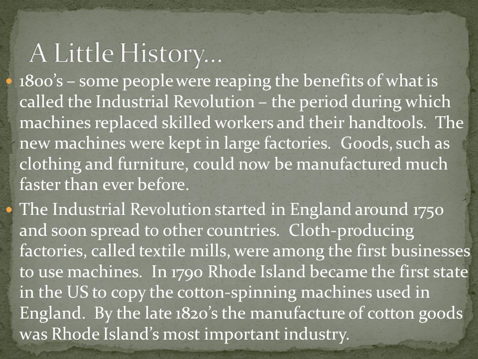1800's – some people were reaping the benefits of what is called the Industrial Revolution – the period during which machines replaced skilled workers and their handtools.