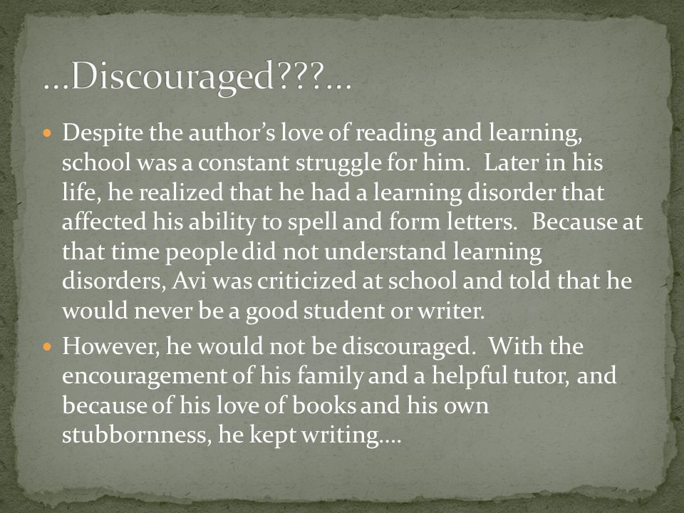 Despite the author's love of reading and learning, school was a constant struggle for him.