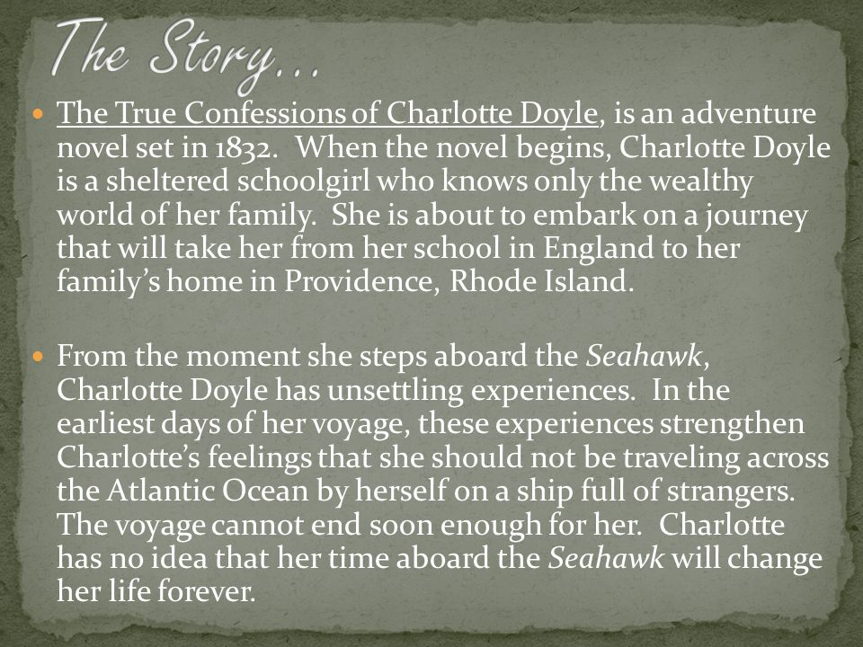 The True Confessions of Charlotte Doyle, is an adventure novel set in 1832.
