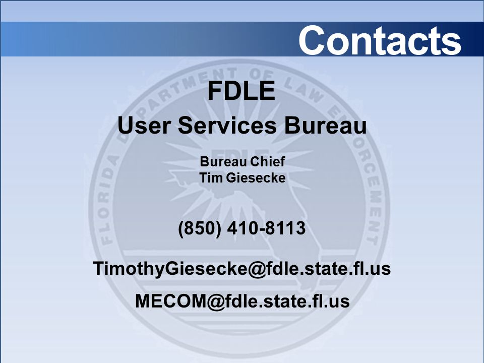 Contacts Bureau Chief Tim Giesecke MECOM@fdle.state.fl.us (850) 410-8113 User Services Bureau FDLE TimothyGiesecke@fdle.state.fl.us