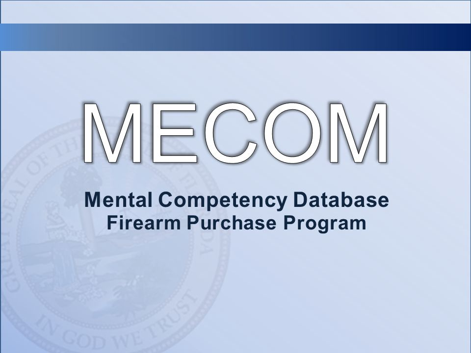 Mental Competency Database Firearm Purchase Program