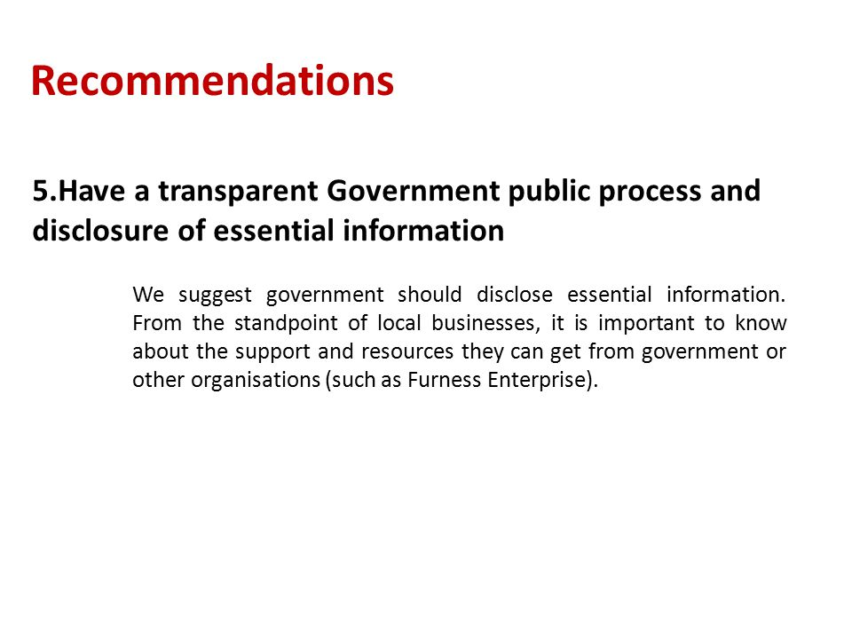 Recommendations 5.Have a transparent Government public process and disclosure of essential information We suggest government should disclose essential information.